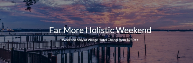 Far More Holistic Weekend at Village Hotel Changi from $250++ via Far East Hospitality